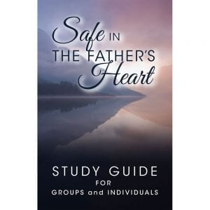 Safe In The Fathers Heart Study Guide